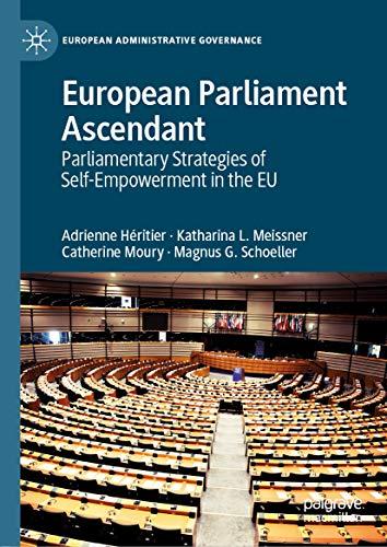 European Parliament Ascendant: Parliamentary Strategies of Self-Empowerment in the EU (European Administrative Governance) (English Edition)