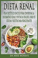 Dieta Renal: Plan Dietético Sencillo para Controlar la Enfermedad Renal y Evitar la Diálisis. Libro de Cocina y Recetas para Principiantes (Spanish Diet)