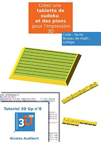 Une tablette de Sudoku pour l'impression 3D: Créez vous-même des objets pour l'impression 3D (Les tutoriels 3D UP t. 8) (French Edition)