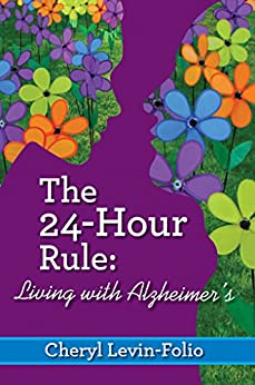 The 24-Hour Rule: Living with Alzheimer's by [Cheryl Levin-Folio]