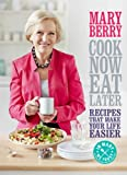 Cook Now, Eat Later: Recipes That Make Your Life...