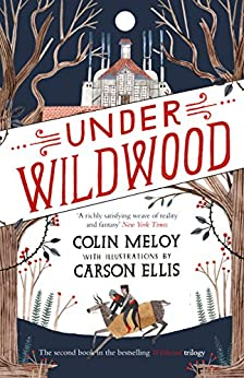 Under Wildwood: The Wildwood Chronicles, Book II (Wildwood Trilogy 2) by [Colin Meloy, Carson Ellis]