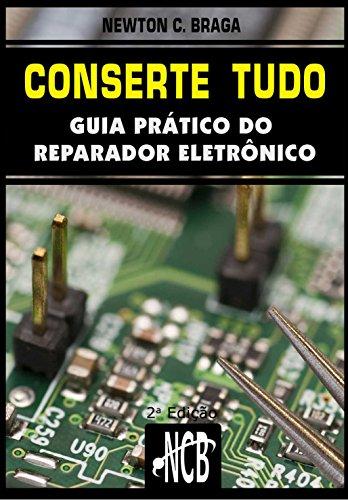 Conserte tudo: Guia prático do reparador eletrônico (Service, Reparação e Instalação Livro 1)