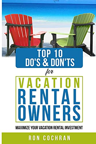 Real Estate Investing Books! - TOP 10 DO'S & DON'TS FOR VACATION RENTAL OWNERS: MAXIMIZE YOUR VACATION RENTAL INVESTMENT