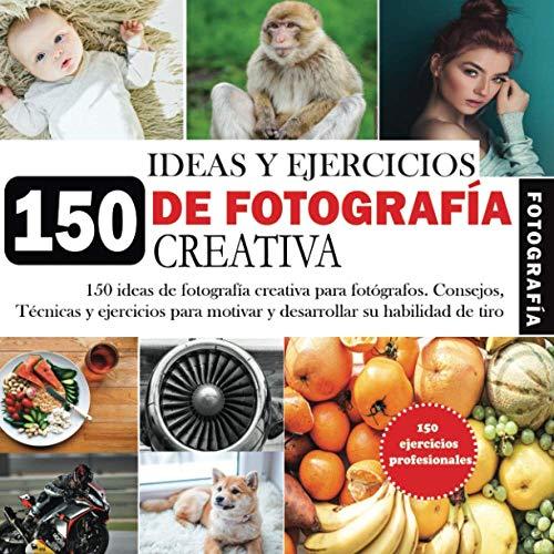 150 ideas y ejercicios de fotografía creativa: Ejercicios de Fotografía, Tareas e Ideas para Fotógrafos. Trucos y técnicas para inspirar, motivar y ... cámara, notas y sección de soporte de fotos.