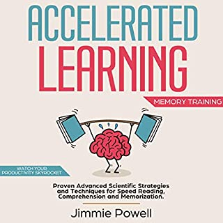 Accelerated Learning     Proven Advanced Scientific Strategies and Techniques for Speed Reading, Comprehension and Memorization              By:                                                                                                                                 Jimmie Powell                               Narrated by:                                                                                                                                 Joseph Baltz                      Length: 2 hrs and 18 mins     7 ratings     Overall 4.1