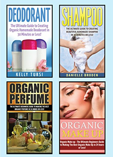 Organic Beauty Products: The Ultimate 4 in 1 Box Set: Book 1: Deodorant + Book 2: Shampoo + Book 3: Organic Perfume + Book 4: Organic Makeup (Organic Makeup, ... Organic Beauty Products) (English Edition)