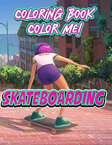 Color Me! - Skateboarding Coloring Book: An Amazing Coloring Pages For Relaxation, Mindfulness And Stress-Relief with Skateboarding Illustration