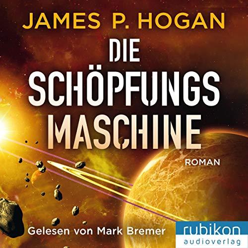 Die Schöpfungsmaschine                   Autor:                                                                                                                                 James P. Hogan                               Sprecher:                                                                                                                                 Mark Bremer                      Spieldauer: 10 Std. und 45 Min.     250 Bewertungen     Gesamt 4,2
