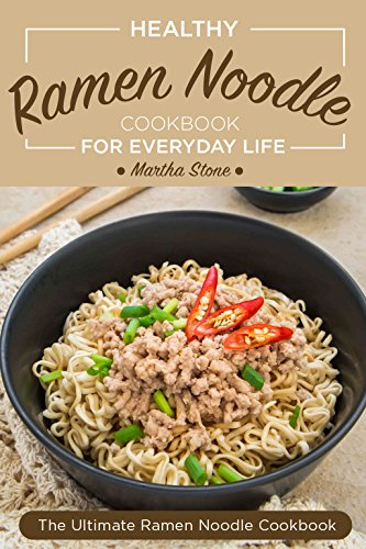 Healthy Ramen Noodle Cookbook for Everyday Life: Fun and Tasty Kimchi Ramen Recipes - The Ultimate Ramen Noodle Cookbook