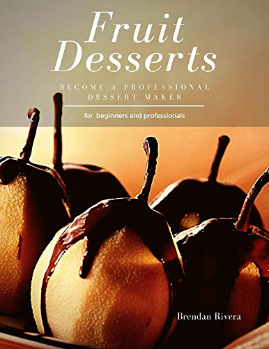 Fruit Desserts: become a professional dessert maker (English...