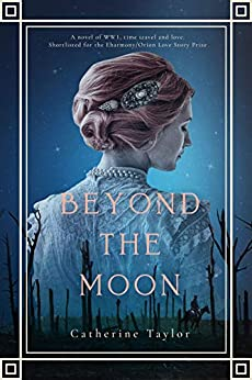 Beyond The Moon: A Haunting Debut Novel Of Time Travel And WW1 by [Catherine Taylor]