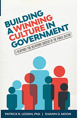 Compare Textbook Prices for Building A Winning Culture In Government: A Blueprint for Delivering Success in the Public Sector Dysfunctional Team, Local Government, Culture Change, Workplace Culture, Organization Development  ISBN 9781633537644 by Leddin, Patrick R.,Moon, Shawn D.