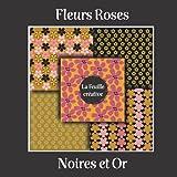Fleurs Roses/ Noires et Or /La Feuille créative: Carnet de papiers décoratifs pour pop up, grue origami, origami et scrapbooking... cadeau pour enfants et adultes, carte fleur