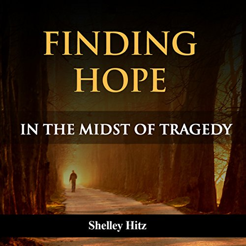 Finding Hope in the Midst of Tragedy audiobook cover art