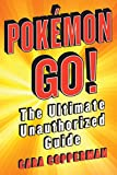 pokemon go!: the ultimate unauthorized guide (english edition)