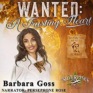 Wanted: A Trusting Heart     Silverpines, Book 12              By:                                                                                                                                 Barbara Goss                               Narrated by:                                                                                                                                 Persephone Rose                      Length: 3 hrs and 21 mins     18 ratings     Overall 4.8