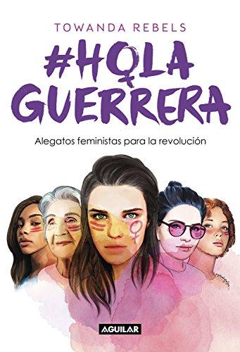 Hola Guerrera: Alegatos feministas para una revolución