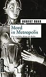 Mord in Metropolis (Zeitgeschichtliche Kriminalromane im GMEINER-Verlag)