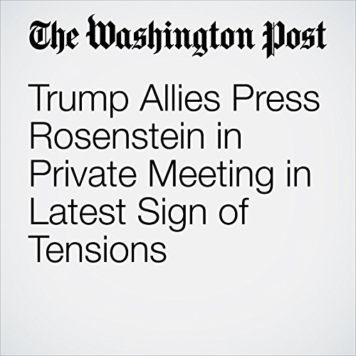 Trump Allies Press Rosenstein in Private Meeting in Latest Sign of Tensions copertina