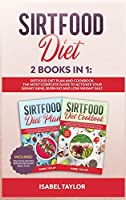 Sirtfood Diet: 2 Books in 1: Sirtfood Diet Plan and Cookbook. The Most Complete Guide to Activate your Skinny Gene, Burn Fat and Lose Weight Fast. Includes Delicious Recipes and an Exclusive Meal Plan