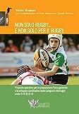 Non solo rugby... E non solo per il rugby. Ediz. illustrata: 1...