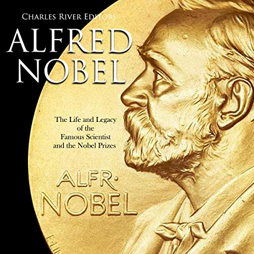Alfred Nobel: The Life and Legacy of the Famous Scientist and the Nobel Prizes audiobook cover art