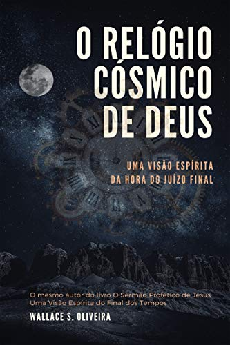 O Relógio Cósmico de Deus: Uma Visão Espírita da Hora do Juízo Final (1)