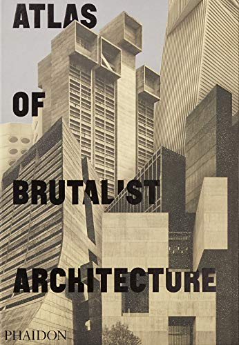 Atlas of Brutalist Architecture: The New York Times Best Art Book of 2018 (ARCHITECTURE GENERALE)