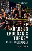 The Kurds in Erdogan's Turkey: Balancing Identity, Resistance and Citizenship (Edinburgh Studies on Modern Turkey)