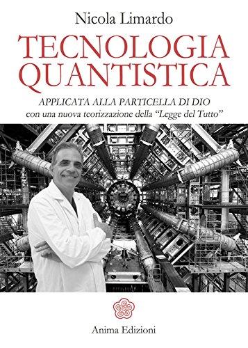"""Tecnologia Quantistica: applicata alla particella di Dio con una nuova teorizzazione della """"Legge del Tutto"""""""