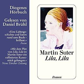 Lila, Lila                   Autor:                                                                                                                                 Martin Suter                               Sprecher:                                                                                                                                 Daniel Brühl                      Spieldauer: 5 Std. und 57 Min.     253 Bewertungen     Gesamt 4,3
