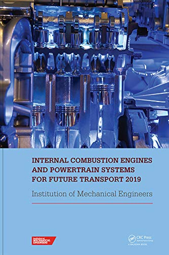 Internal Combustion Engines and Powertrain Systems for Future Transport 2019: Proceedings of the International Conference on Internal Combustion Engines ... 2019), December 11-12, 2019, Birmingham, UK