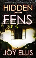 HIDDEN ON THE FENS a totally addictive crime thriller filled with stunning twists (DI Nikki Galena Book 11)