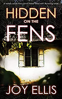 HIDDEN ON THE FENS a totally addictive crime thriller filled with stunning twists (DI Nikki Galena Book 11) by [JOY ELLIS]
