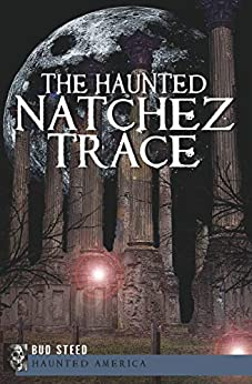 The Haunted Natchez Trace (Haunted America) by [Bud Steed]