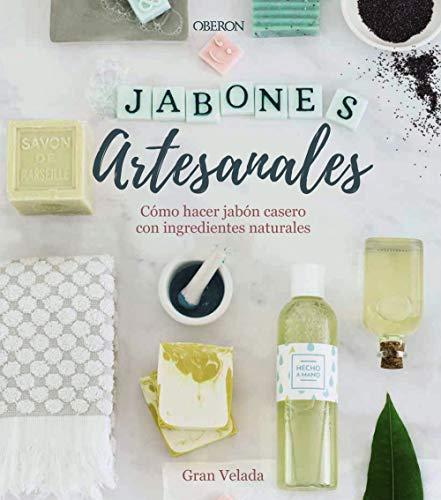 Jabones artesanales. Cómo hacer jabón casero con ingredientes naturales (Libros Singulares)