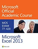 Exam 77-420 Microsoft Excel 2013 by Microsoft Official Academic Course (August 12,2013)