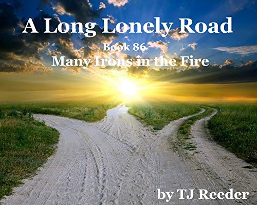 A Long Lonely Road, Many Irons in the Fire, book 86 by [TJ Reeder]