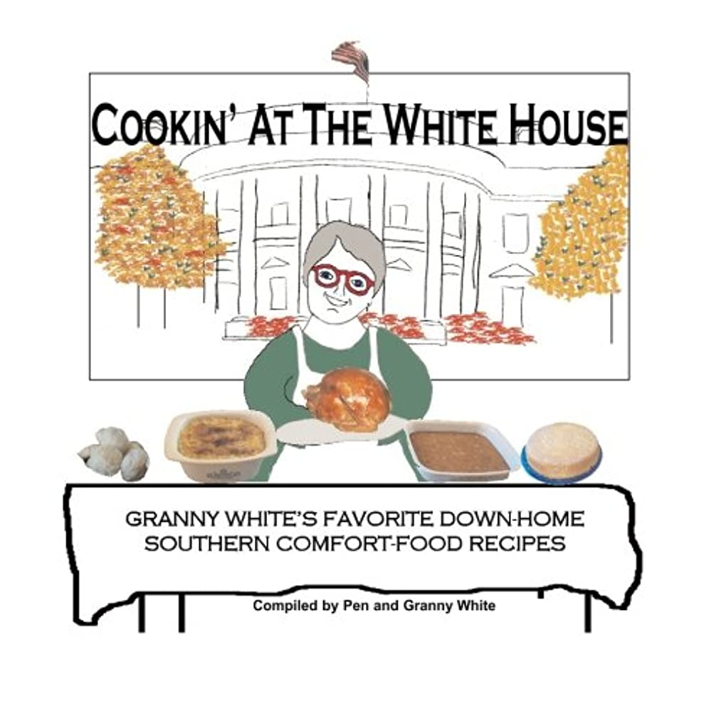 Cookin' At The White House: Granny White's Favorite Down-Home Southern Comfort-Food Recipes