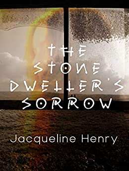 The Stone Dweller's Sorrow by [Jacqueline Henry]