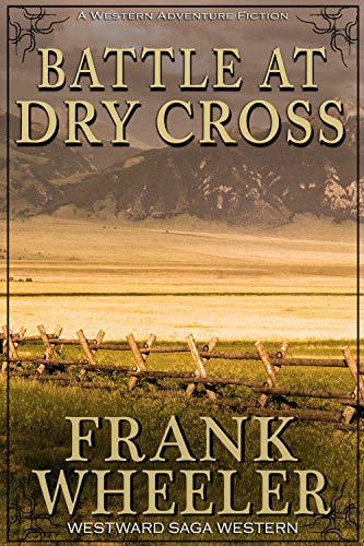 Battle at Dry Cross (Westward Saga Western) (A Western Adventure Fiction) by [Frank Wheeler]
