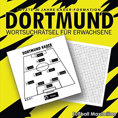 Dortmund: Wortsuchrätsel Für Erwachsene: Schwieriges Wortsuchbuch für Dortmund-fans, ein Wortsuchbuch für Borussia Liebhaber, Letzte 20 Jahre Kader, ... bis 2020-2021 (Wortsuche für Fußballfans)