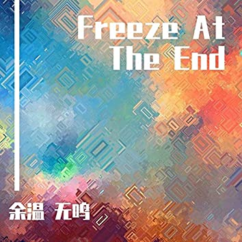 Freeze At The End