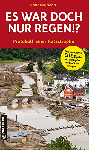 Es war doch nur Regen!?: Protokoll einer Katastrophe (Regionalgeschichte im GMEINER-Verlag)