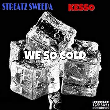 We So Cold (feat. Kesso)