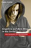 Angelina auf dem Weg in die Sucht?!: Eine Geschichte zum Mitentscheiden (7. bis 9. Klasse) - Frauke Steffek