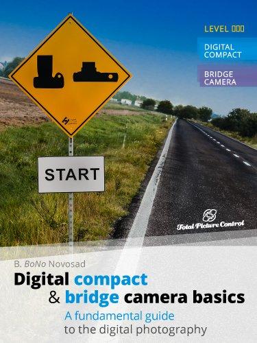 Digital Compact & Bridge Camera Basics: A Fundamental Guide to the Digital Photography
