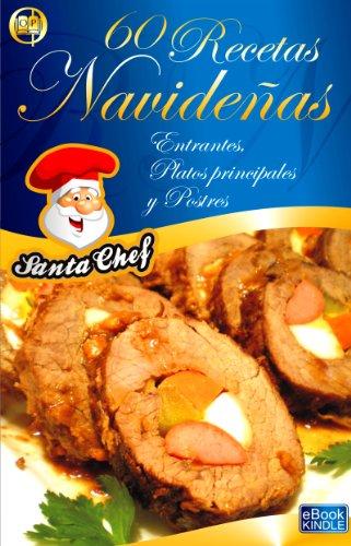 60 RECETAS NAVIDEÑAS - Entrantes, platos principales y postres (Colección eBooks Santa Chef nº 2)
