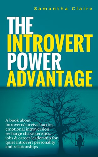 The Introvert Power Advantage: A book about introverts survival tactics, emotional introversion recharge characteristics, jobs & career leadership for ... and relationships (English Edition)